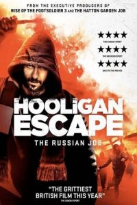 Nonton Hooligan Escape The Russian Job (2018) Film Subtitle Indonesia Streaming Movie Download Gratis Online